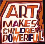 Bob and Roberta Smith RA, 1307 - ART MAKES CHILDREN POWERFUL