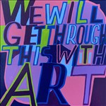 Bob and Roberta Smith RA, 938 - WE WILL GET THROUGH THIS WITH ART